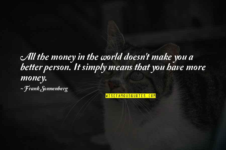Sonnenberg Quotes By Frank Sonnenberg: All the money in the world doesn't make