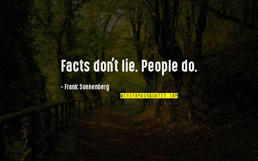 Sonnenberg Quotes By Frank Sonnenberg: Facts don't lie. People do.
