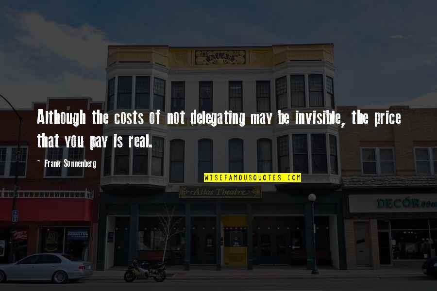 Sonnenberg Quotes By Frank Sonnenberg: Although the costs of not delegating may be