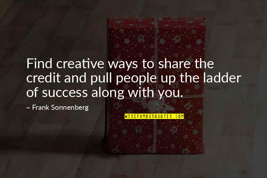 Sonnenberg Quotes By Frank Sonnenberg: Find creative ways to share the credit and