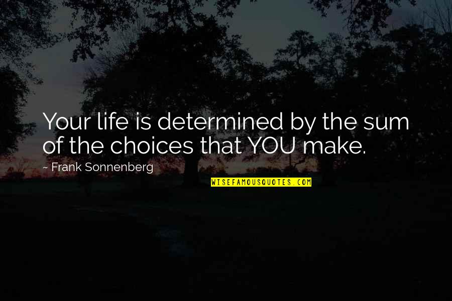 Sonnenberg Quotes By Frank Sonnenberg: Your life is determined by the sum of
