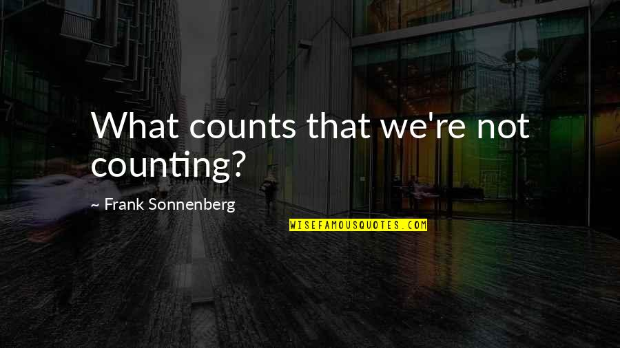 Sonnenberg Quotes By Frank Sonnenberg: What counts that we're not counting?