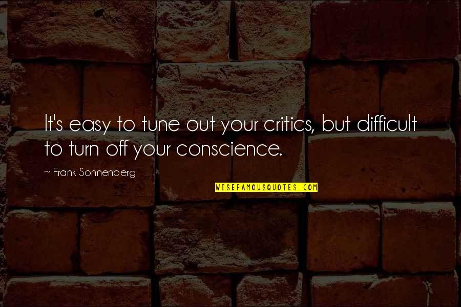 Sonnenberg Quotes By Frank Sonnenberg: It's easy to tune out your critics, but