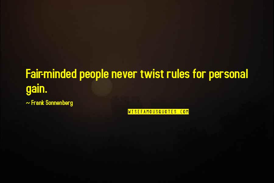 Sonnenberg Quotes By Frank Sonnenberg: Fair-minded people never twist rules for personal gain.
