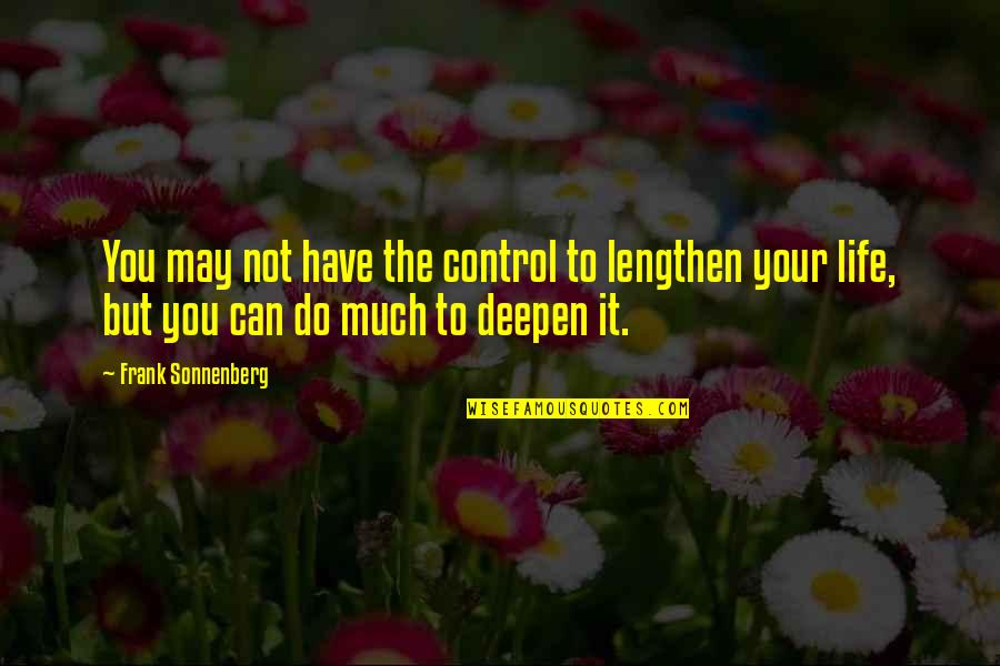 Sonnenberg Quotes By Frank Sonnenberg: You may not have the control to lengthen