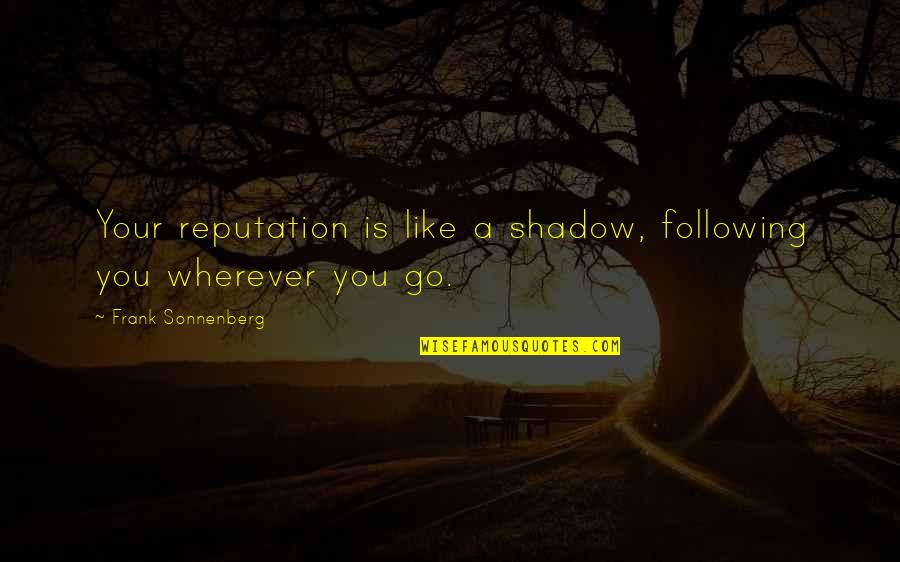 Sonnenberg Quotes By Frank Sonnenberg: Your reputation is like a shadow, following you