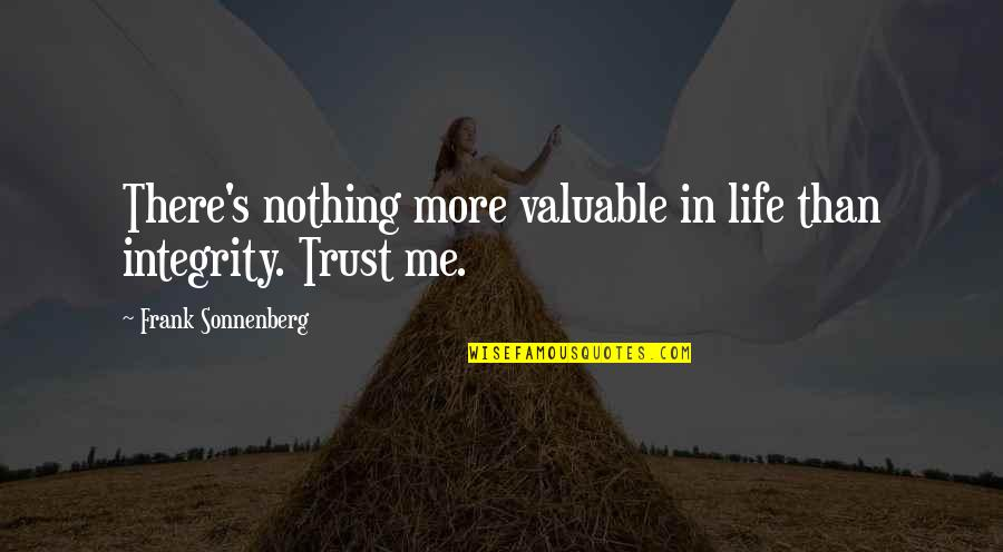 Sonnenberg Quotes By Frank Sonnenberg: There's nothing more valuable in life than integrity.