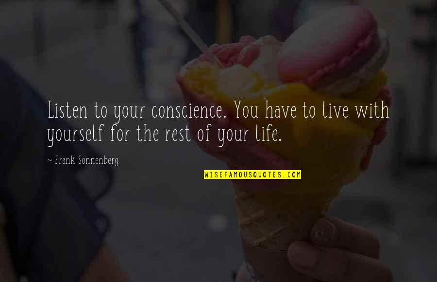 Sonnenberg Quotes By Frank Sonnenberg: Listen to your conscience. You have to live