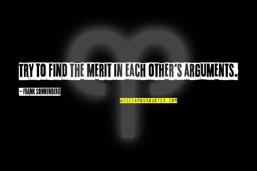 Sonnenberg Quotes By Frank Sonnenberg: Try to find the merit in each other's