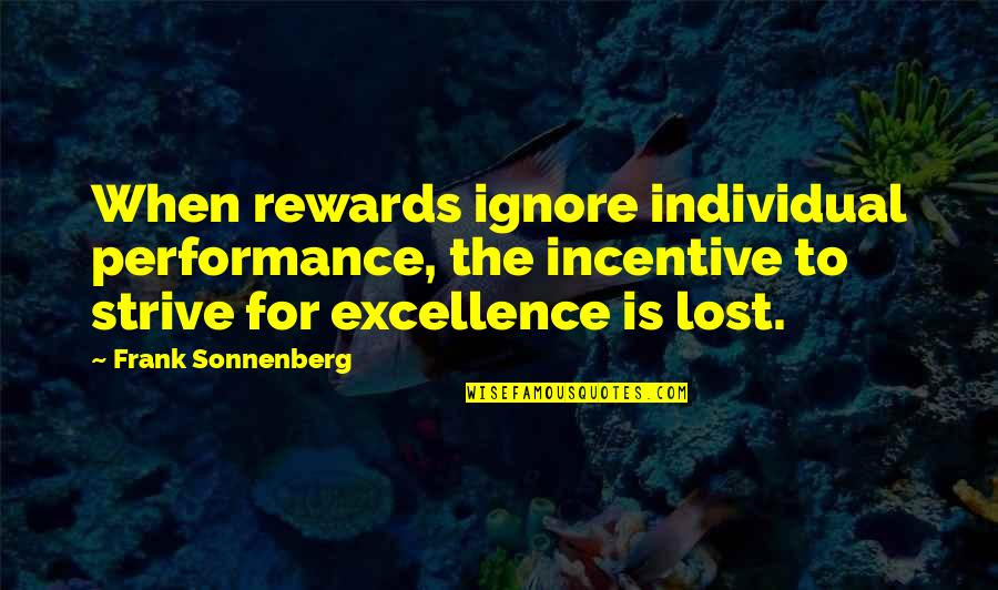 Sonnenberg Quotes By Frank Sonnenberg: When rewards ignore individual performance, the incentive to