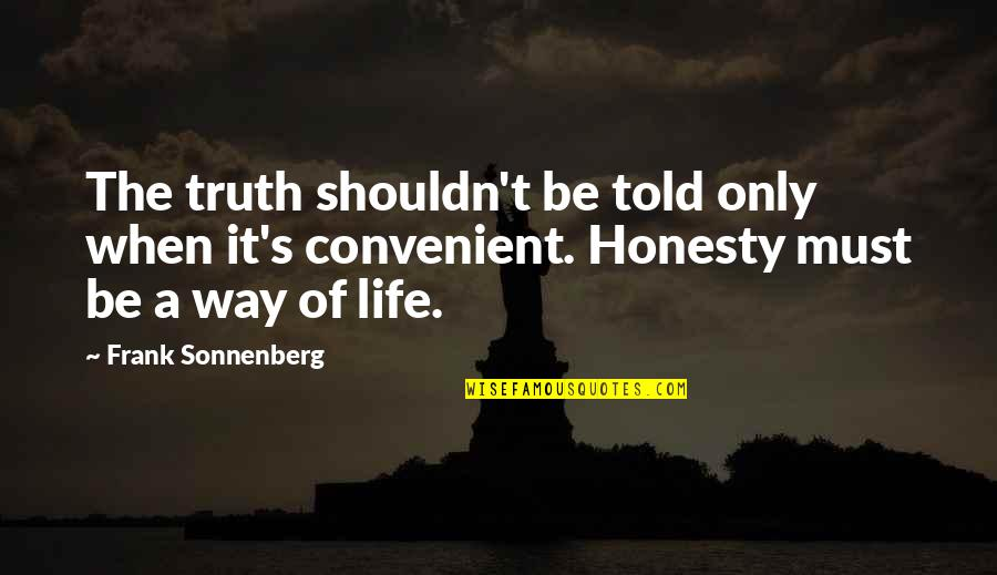 Sonnenberg Quotes By Frank Sonnenberg: The truth shouldn't be told only when it's