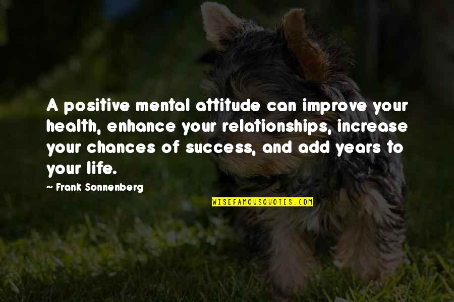 Sonnenberg Quotes By Frank Sonnenberg: A positive mental attitude can improve your health,
