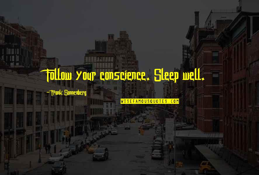 Sonnenberg Quotes By Frank Sonnenberg: Follow your conscience. Sleep well.
