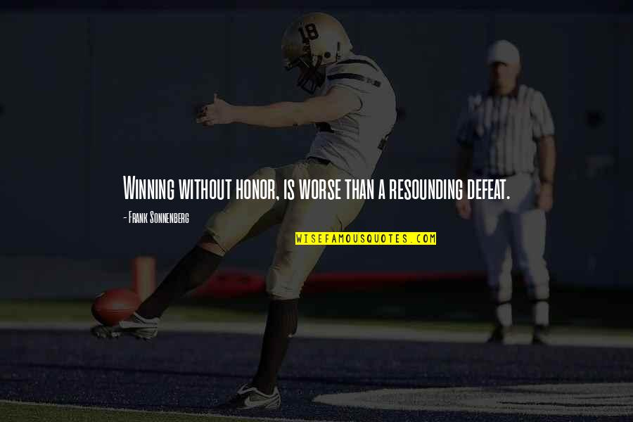 Sonnenberg Quotes By Frank Sonnenberg: Winning without honor, is worse than a resounding