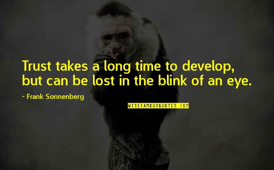 Sonnenberg Quotes By Frank Sonnenberg: Trust takes a long time to develop, but