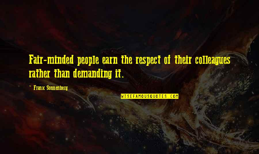 Sonnenberg Quotes By Frank Sonnenberg: Fair-minded people earn the respect of their colleagues