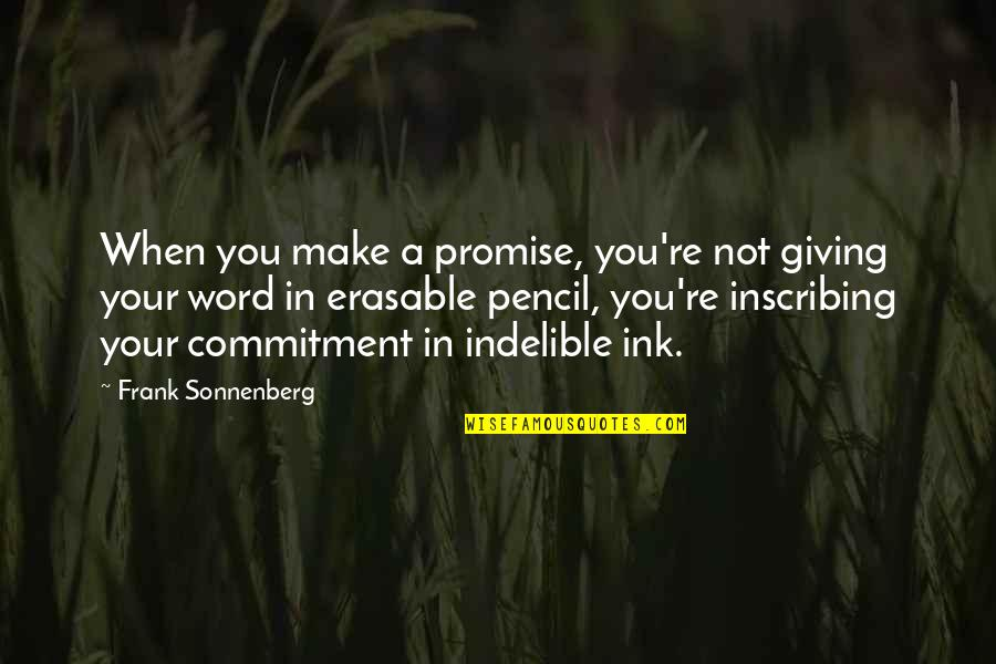 Sonnenberg Quotes By Frank Sonnenberg: When you make a promise, you're not giving