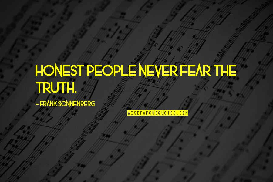 Sonnenberg Quotes By Frank Sonnenberg: Honest people never fear the truth.