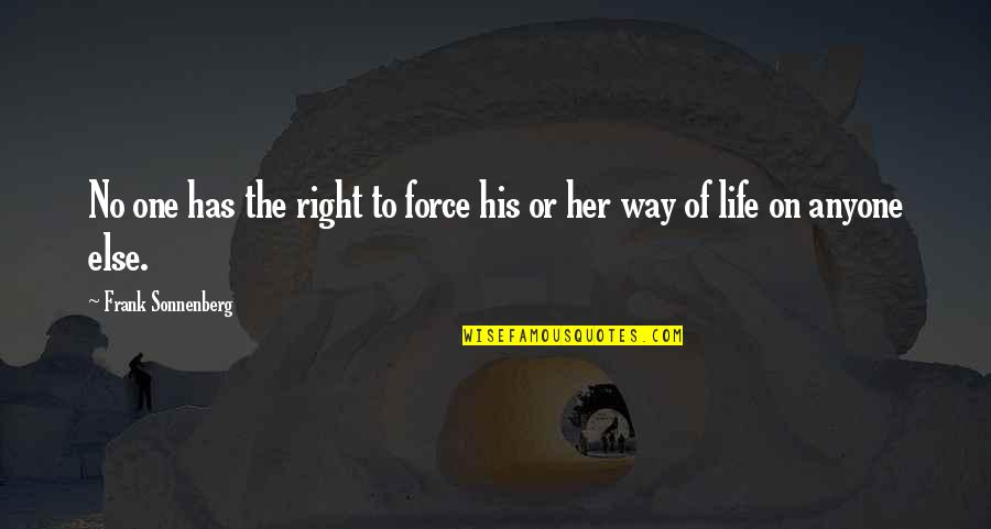 Sonnenberg Quotes By Frank Sonnenberg: No one has the right to force his