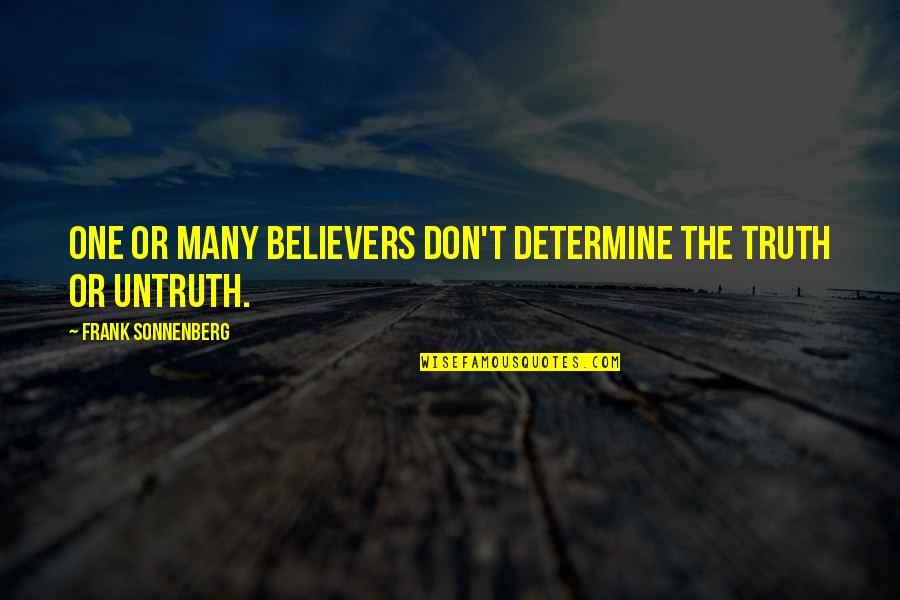 Sonnenberg Quotes By Frank Sonnenberg: One or many believers don't determine the truth