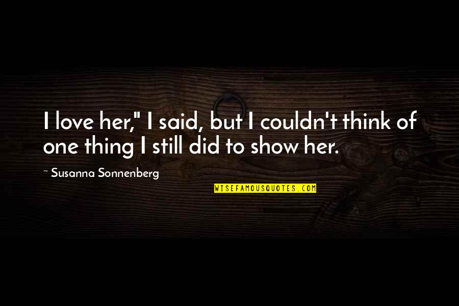 "Sonnenberg Quotes By Susanna Sonnenberg: I love her,"" I said, but I couldn't"