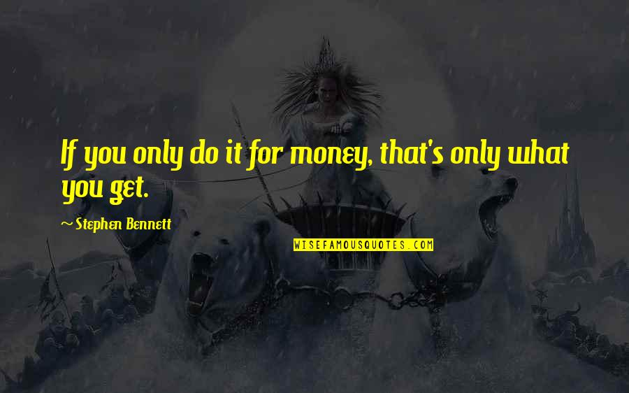 Sonner Quotes By Stephen Bennett: If you only do it for money, that's