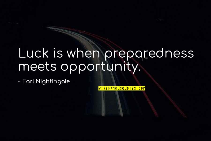 Sonny Chiba Movie Quotes By Earl Nightingale: Luck is when preparedness meets opportunity.