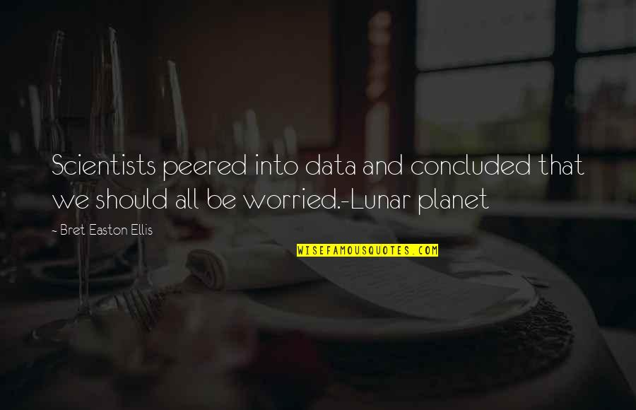 Sonny Forelli Quotes By Bret Easton Ellis: Scientists peered into data and concluded that we