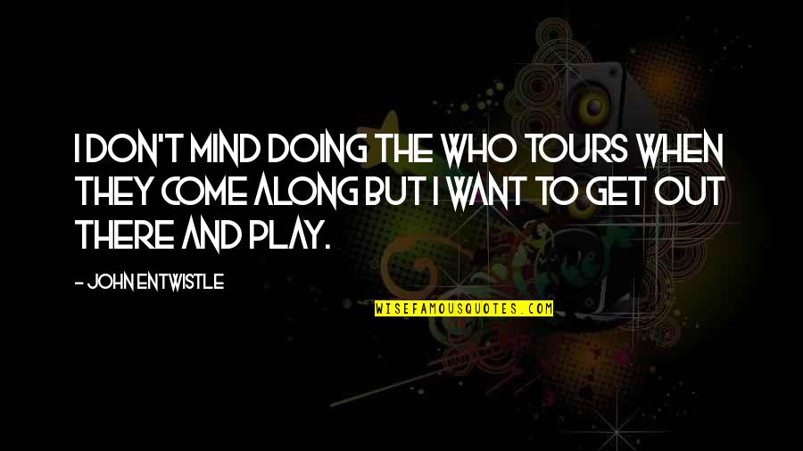 Sonny Forelli Quotes By John Entwistle: I don't mind doing the Who tours when
