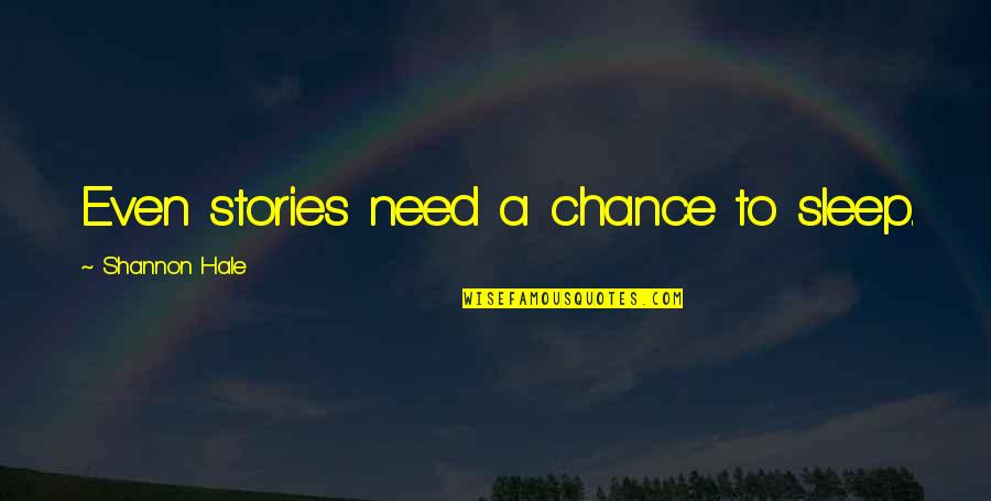 Sonny Forelli Quotes By Shannon Hale: Even stories need a chance to sleep.