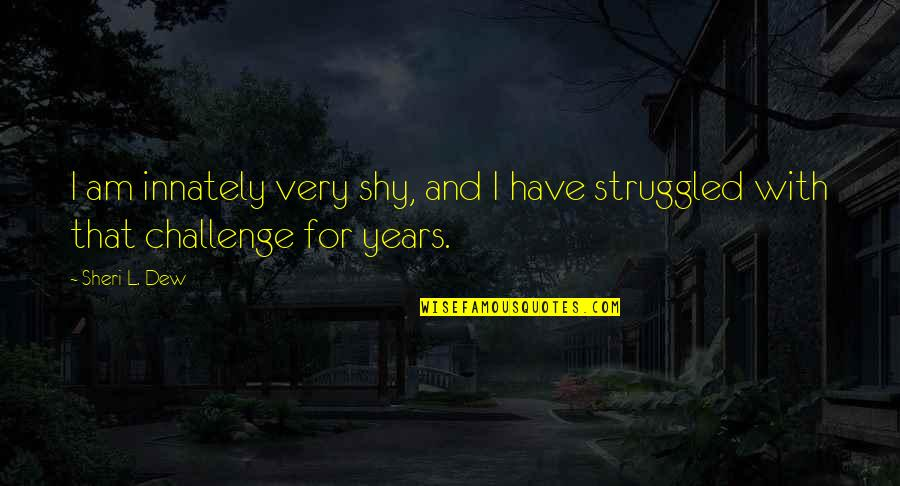 Sonny Forelli Quotes By Sheri L. Dew: I am innately very shy, and I have