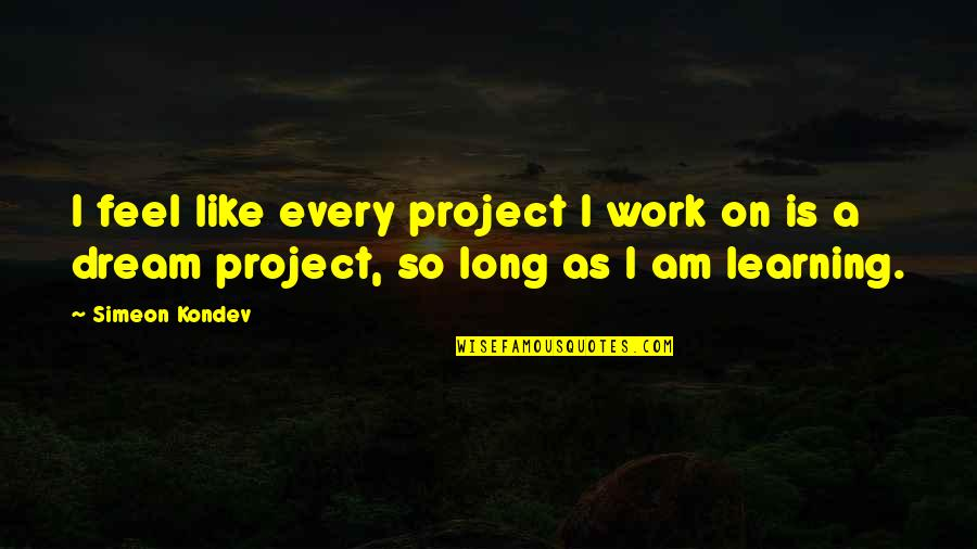 Sonny Forelli Quotes By Simeon Kondev: I feel like every project I work on