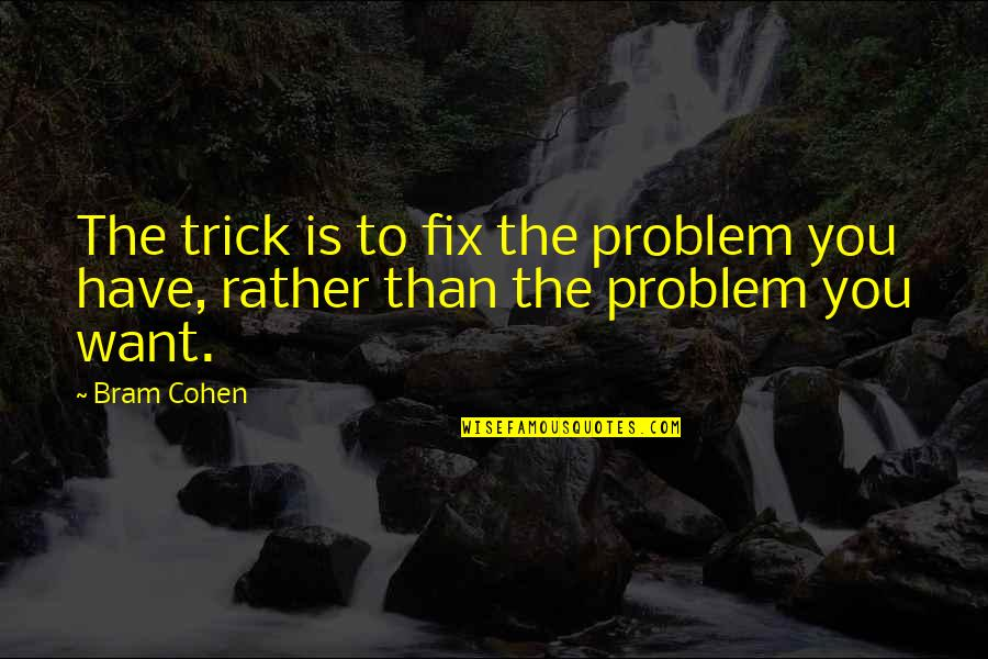 Sonographers Quotes By Bram Cohen: The trick is to fix the problem you