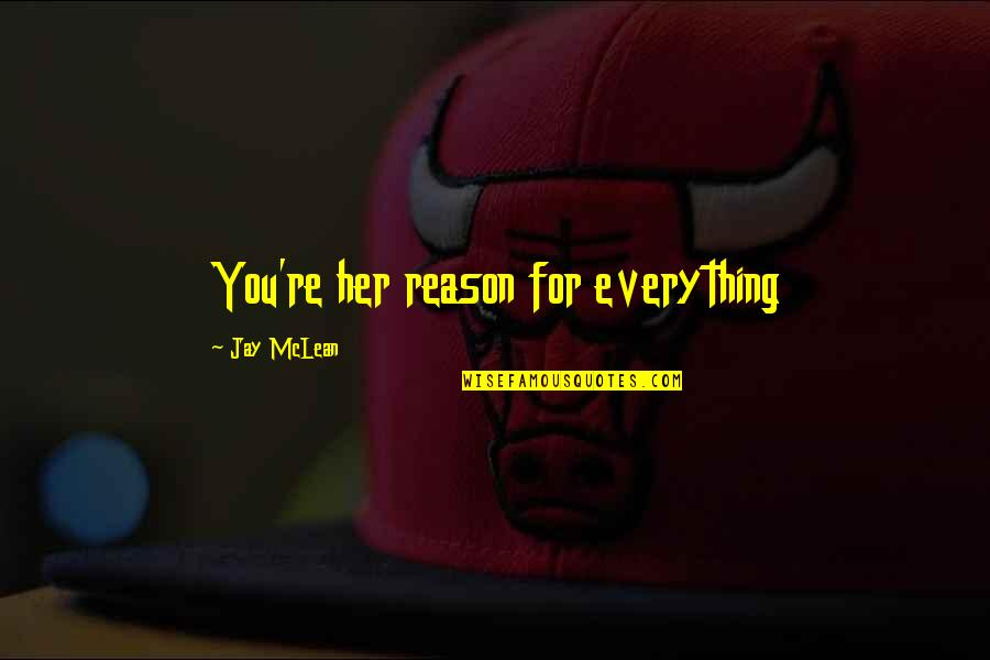 Sonographers Quotes By Jay McLean: You're her reason for everything