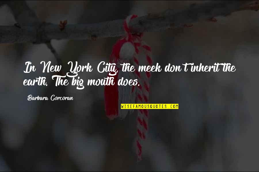 Sony Camera Quotes By Barbara Corcoran: In New York City, the meek don't inherit