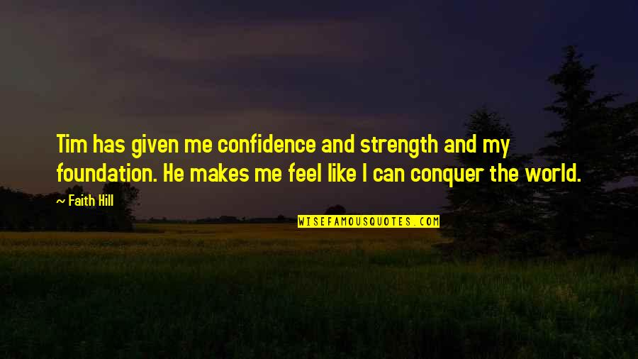 Sony Camera Quotes By Faith Hill: Tim has given me confidence and strength and