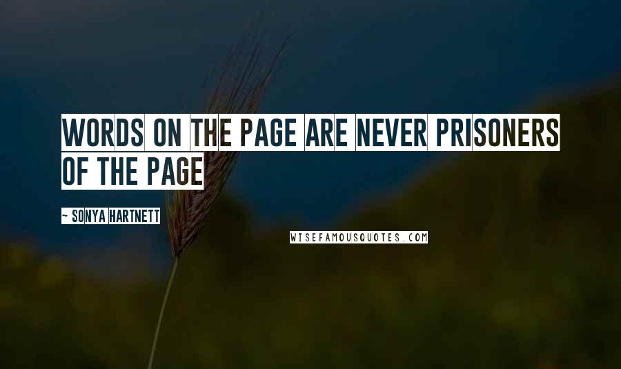Sonya Hartnett quotes: Words on the page are never prisoners of the page