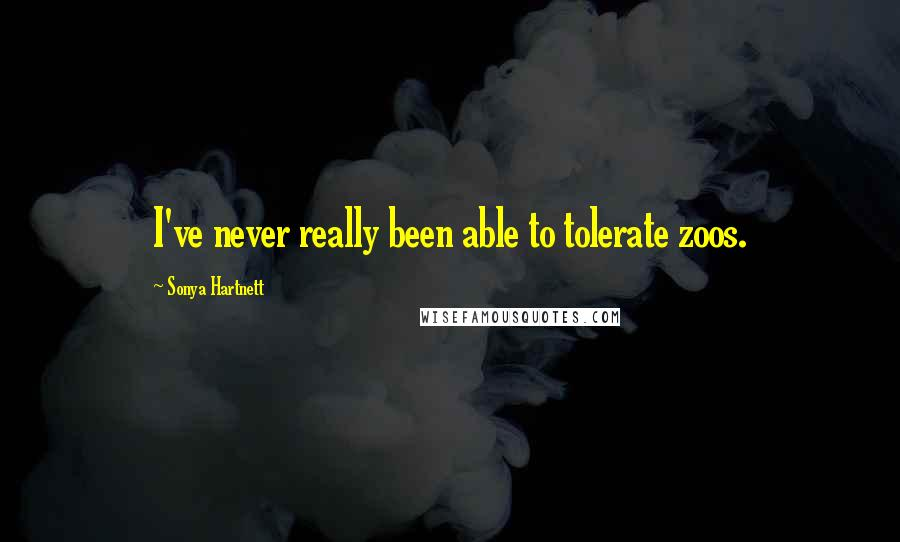 Sonya Hartnett quotes: I've never really been able to tolerate zoos.