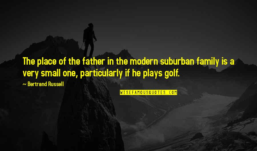 Soon To Be Dad Quotes By Bertrand Russell: The place of the father in the modern