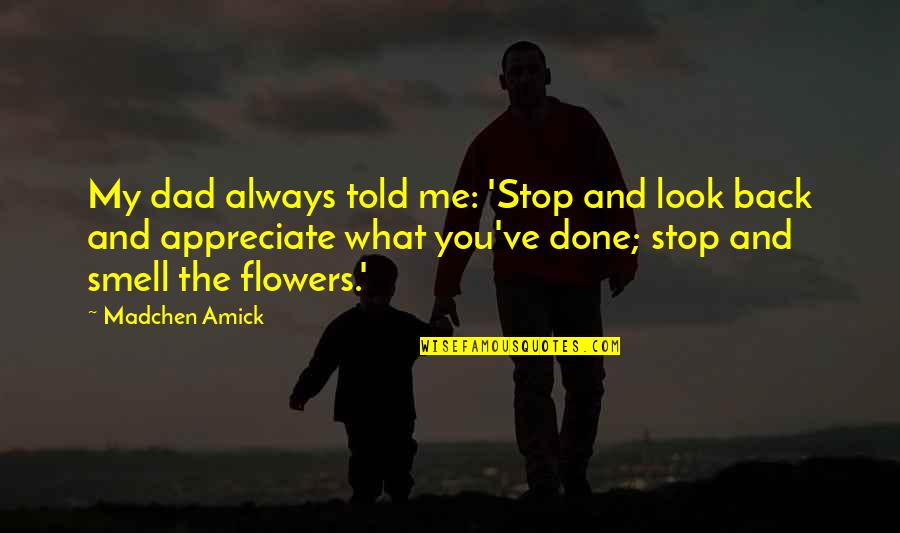 Soon To Be Dad Quotes By Madchen Amick: My dad always told me: 'Stop and look