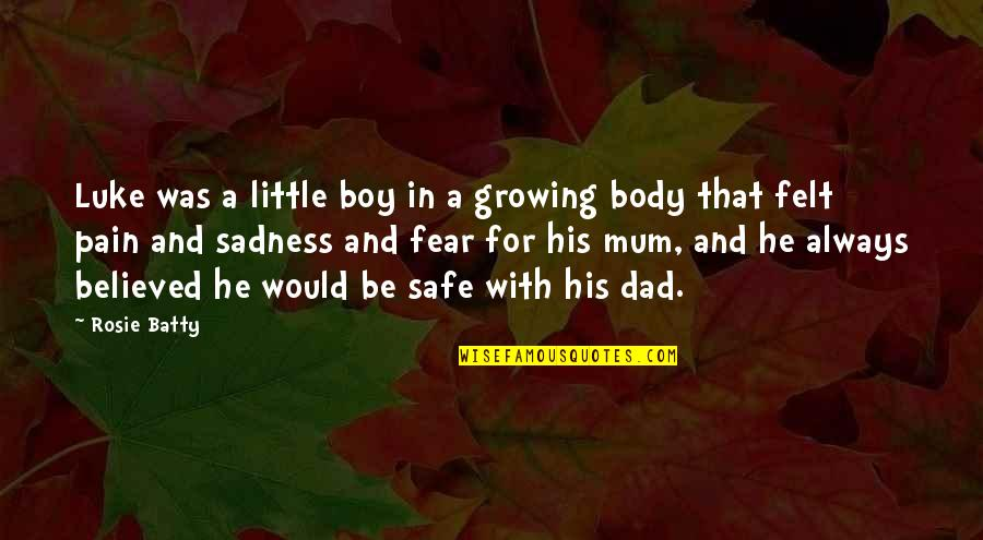 Soon To Be Dad Quotes By Rosie Batty: Luke was a little boy in a growing
