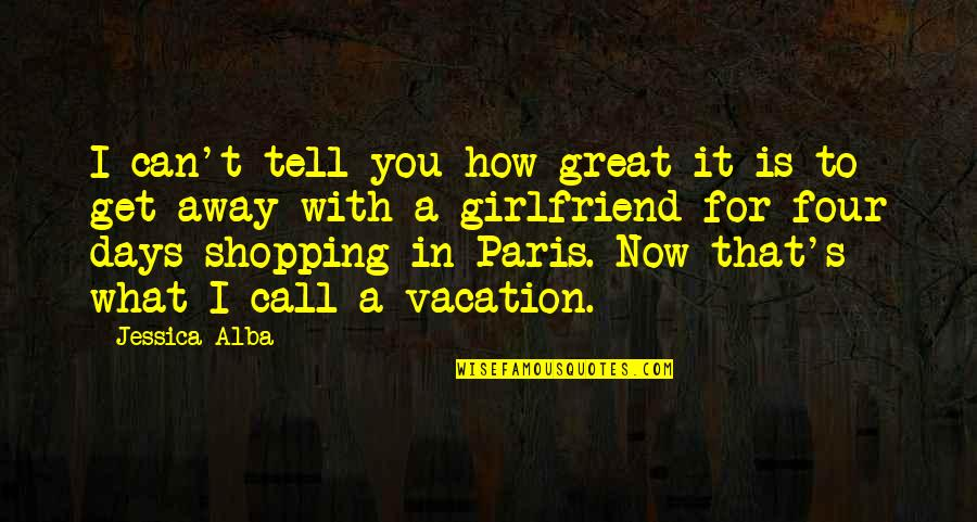Soon To Be Girlfriend Quotes By Jessica Alba: I can't tell you how great it is