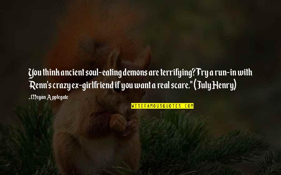 Soon To Be Girlfriend Quotes By Megan Applegate: You think ancient soul-eating demons are terrifying? Try