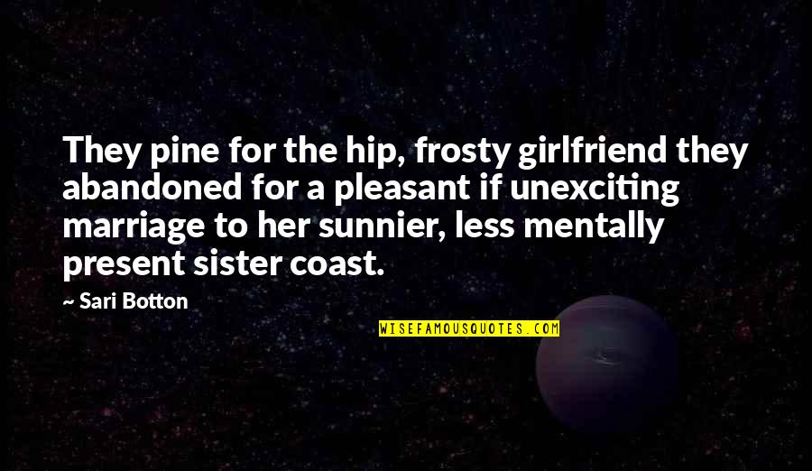 Soon To Be Girlfriend Quotes By Sari Botton: They pine for the hip, frosty girlfriend they
