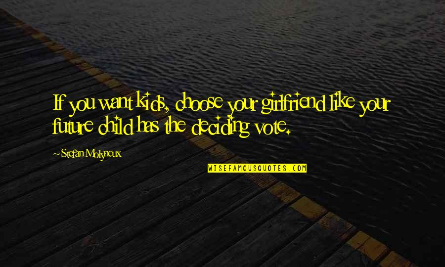 Soon To Be Girlfriend Quotes By Stefan Molyneux: If you want kids, choose your girlfriend like