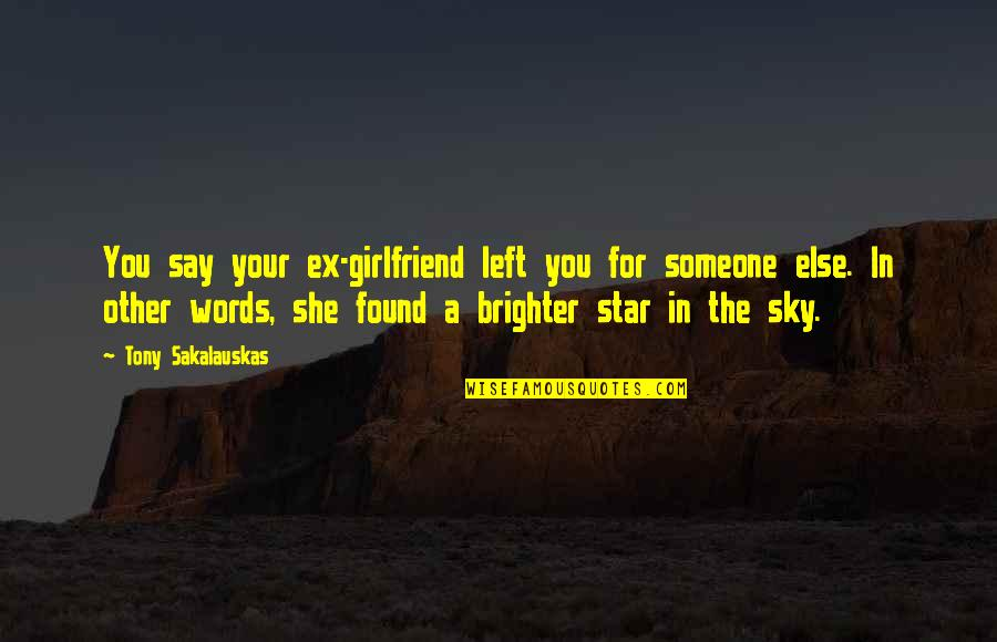 Soon To Be Girlfriend Quotes By Tony Sakalauskas: You say your ex-girlfriend left you for someone