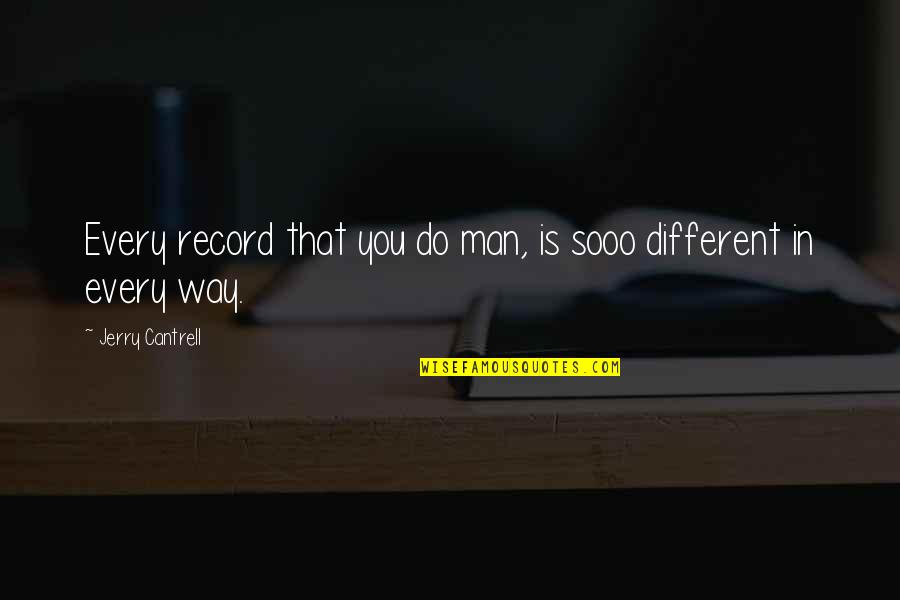 Sooo Quotes By Jerry Cantrell: Every record that you do man, is sooo