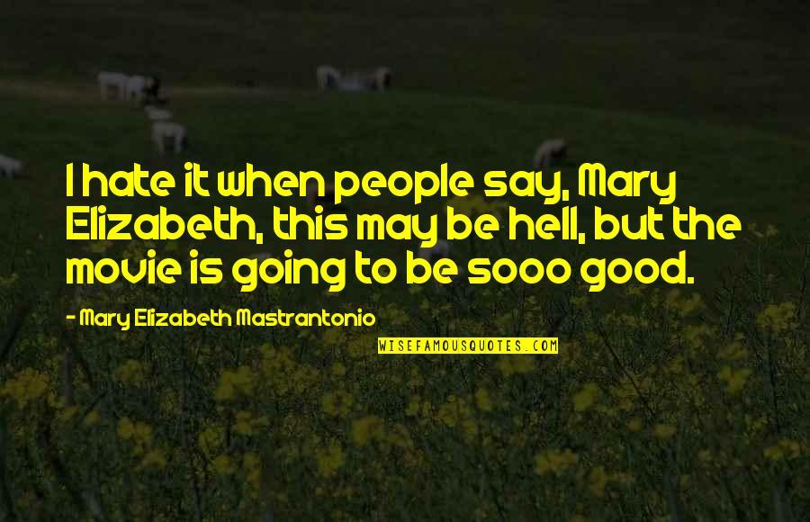 Sooo Quotes By Mary Elizabeth Mastrantonio: I hate it when people say, Mary Elizabeth,