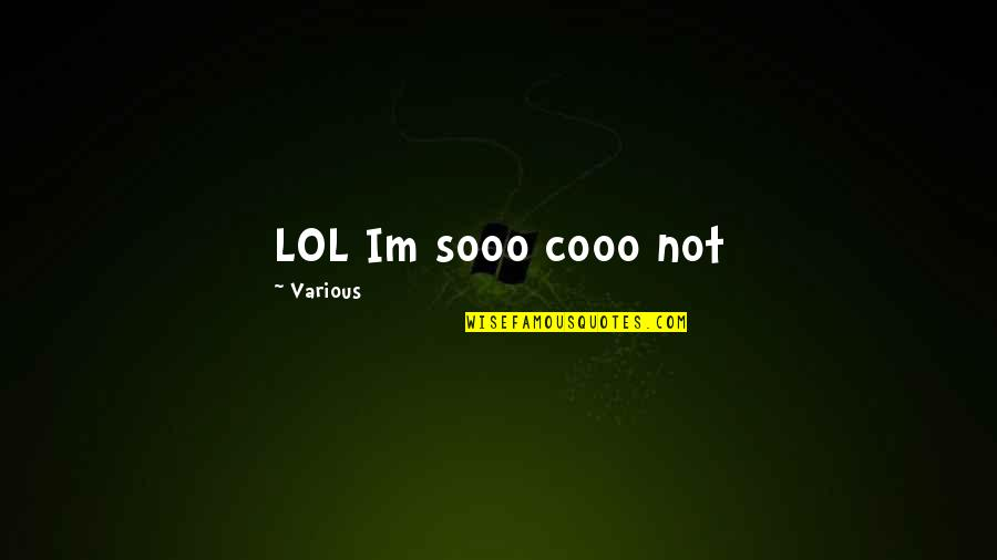 Sooo Quotes By Various: LOL Im sooo cooo not