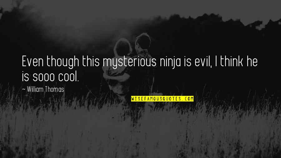 Sooo Quotes By William Thomas: Even though this mysterious ninja is evil, I